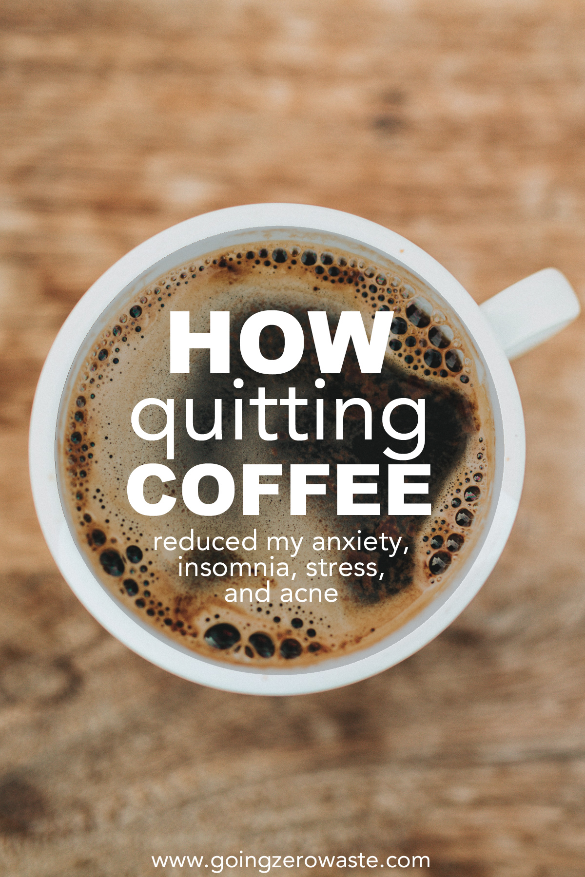 How to quite coffee and caffeine and how it reduced my anxiety, insomnia, stress, and acne from www.goingzerowaste.com #coffee #stress #acne