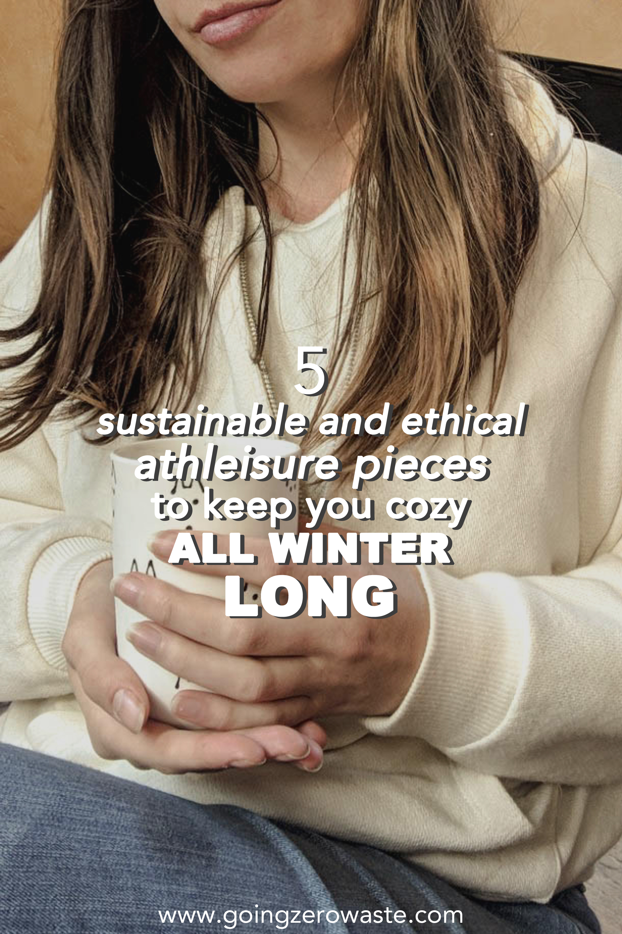 5 sustainable and ethical Athleisure Pieces to Keep You Cozy All Winter Long from www.goingzerowaste.com #ethicalfashion #ecofriendly #sustainablefashion