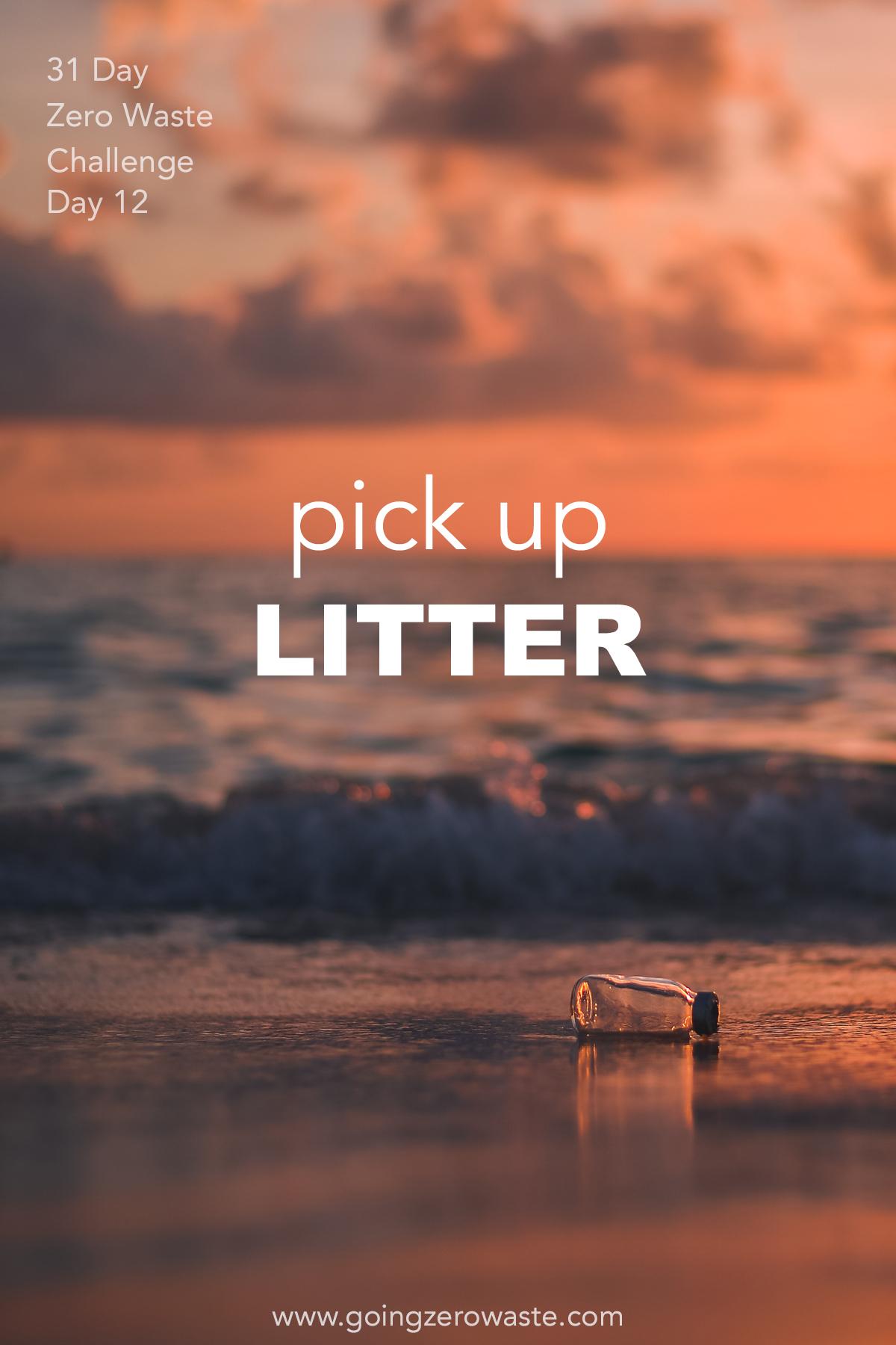 Pick up Litter Day 12 of the Zero Waste Challenge from www.goingzerowaste.com #litter #ecofriendly #zerowaste #zerowastechallenge