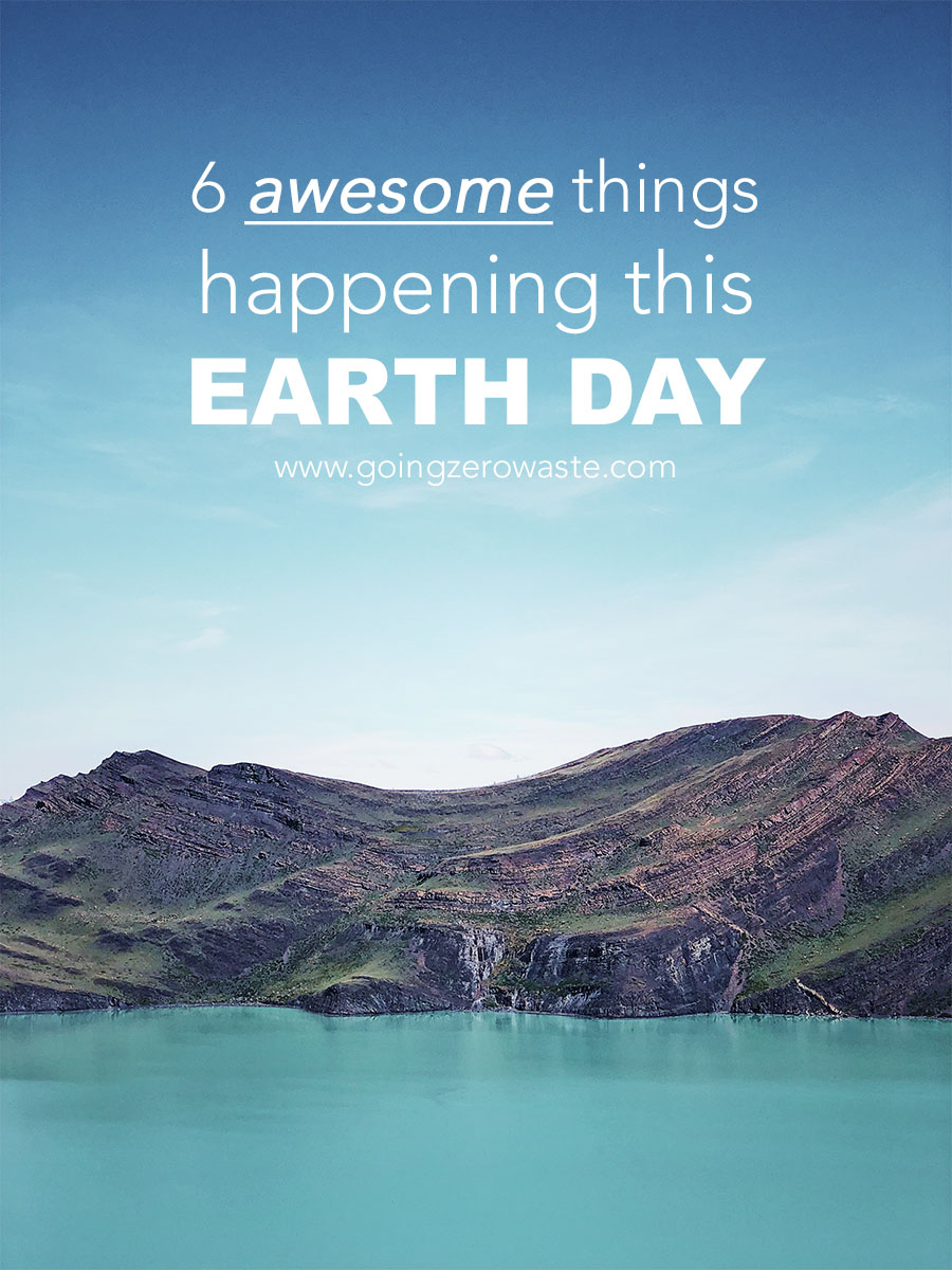 6 Awesome things Happening this Earth Day from www.goingzerowaste.com #earthday #zerowaste #gogreen #ecofriendly