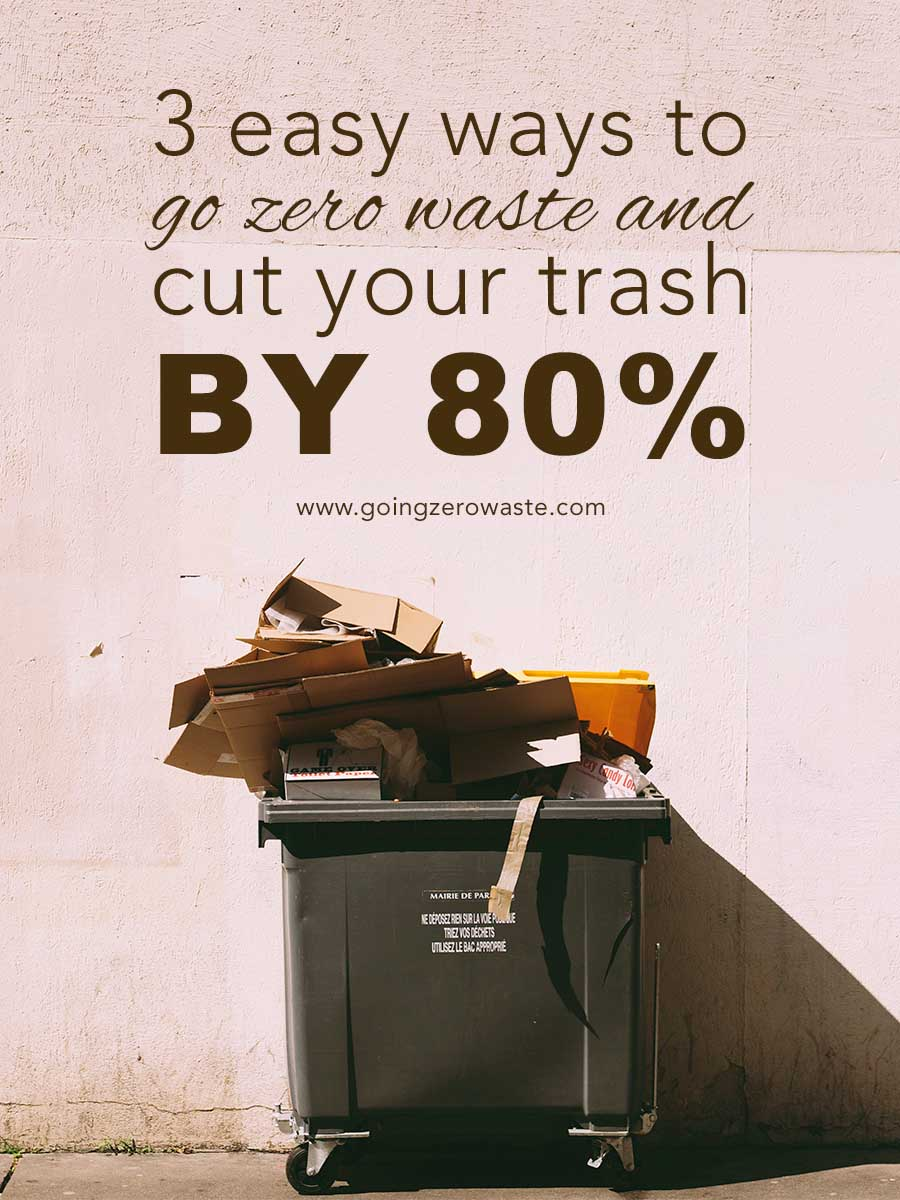 3 easy ways to go zero waste and cut your trash by 80% from www.goingzerowaste.com #zerowaste #ecofriendly #gogreen #sustainability #trash #wasteaudit #sustainablehome