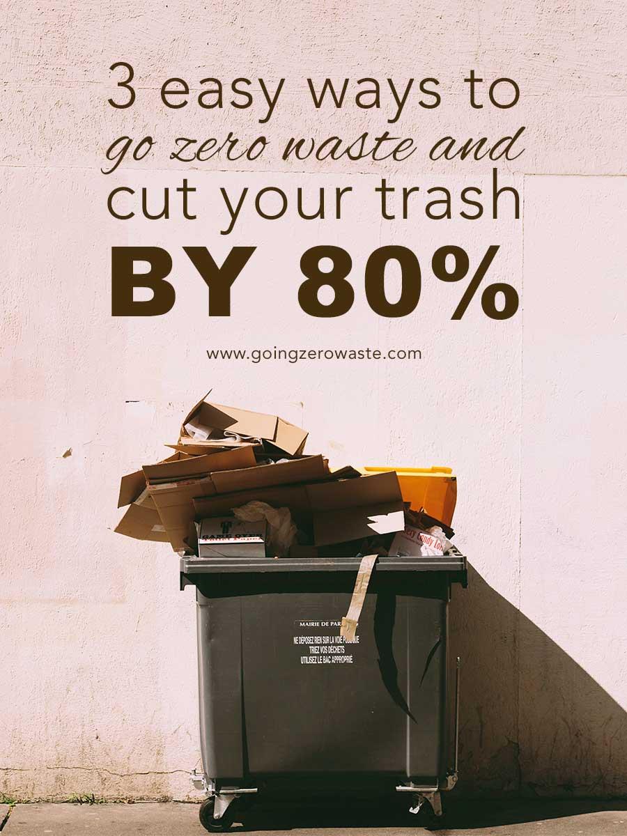 3 easy ways to go zero waste and cut your trash by 80% from www.goingzerowaste.com #zerowaste #ecofriendly #gogreen #sustainability #trash #wasteaudit #sustainablehome