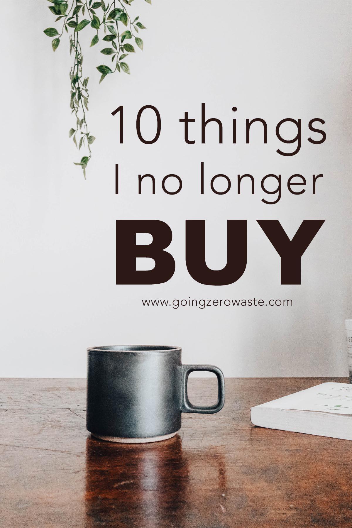 10 things I no longer buy from www.goingzerowaste.com #minimalism #nobuy #nospend #zerowaste #ecofriendly #gogreen