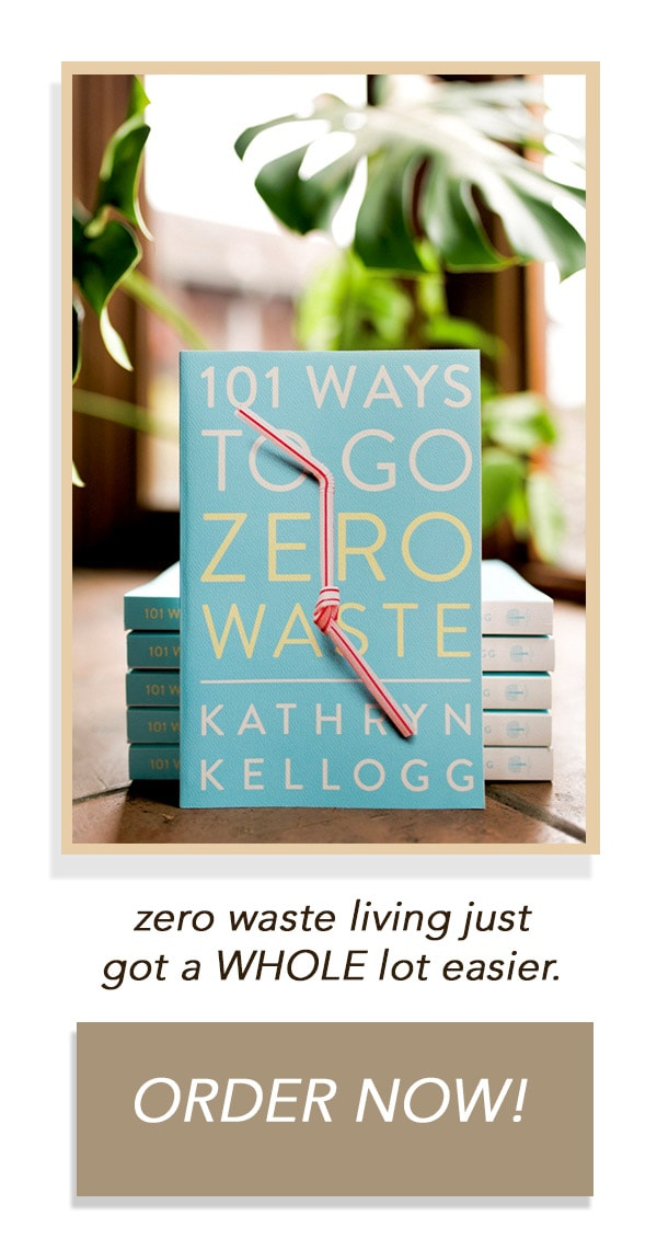 101 ways to go zero waste by Kathryn Kellogg the founder of Going Zero Waste
