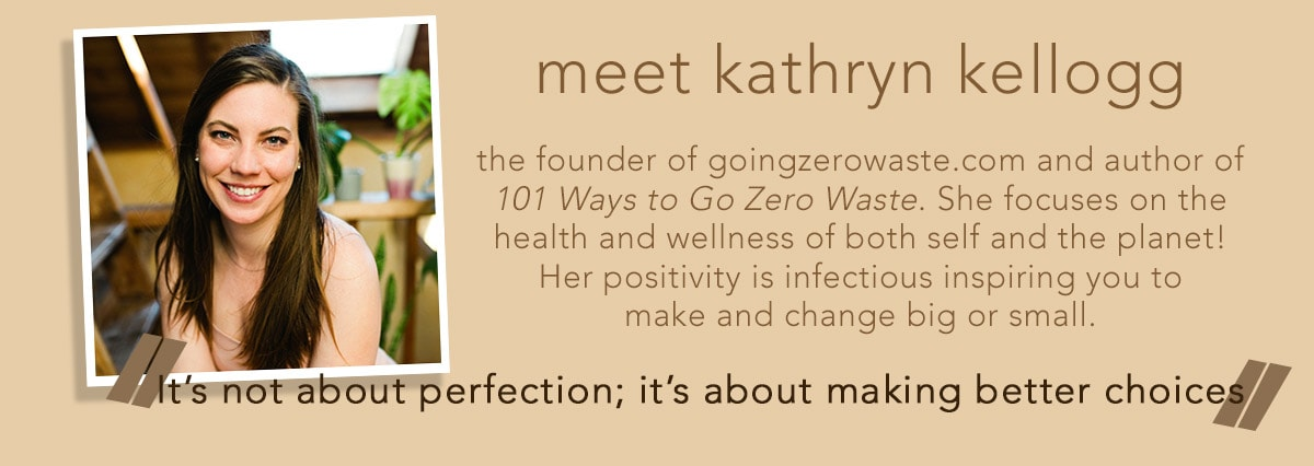 Meet Kathryn Kellogg the founder of Going Zero Waste and eco-friendly lifestyle website to help others go green!