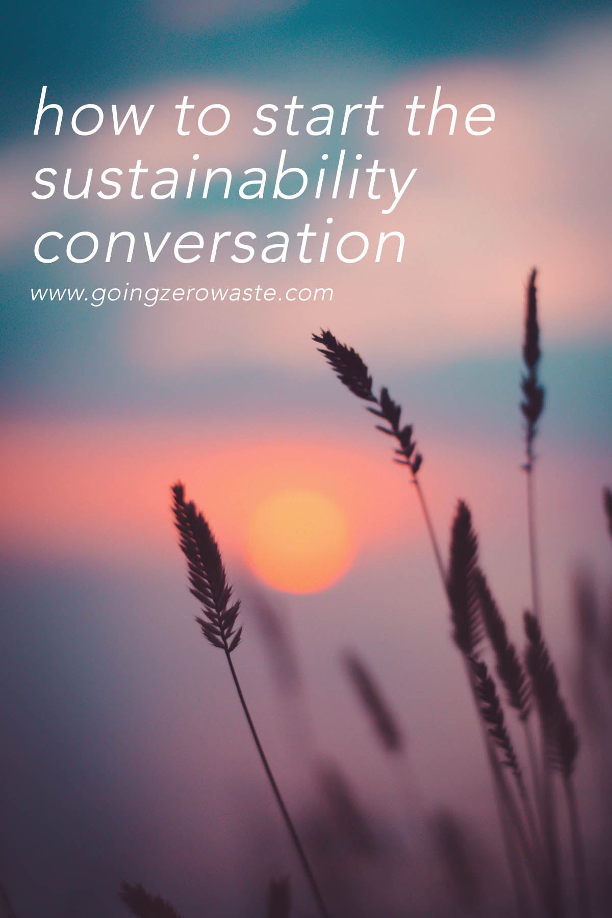 How to start the sustainability conversation from www.goingzerowaste.com #sustainability #ecofriendly #gogreen #zerowaste