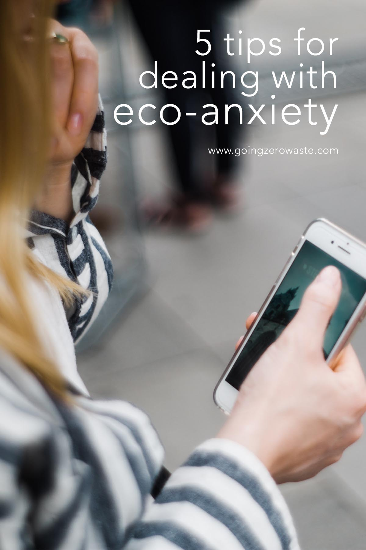 5 Tips for dealing with eco-anxiety from www.goingzerowaste.com #eco #zerowaste #sustainable #anxiety #ecoanxiety