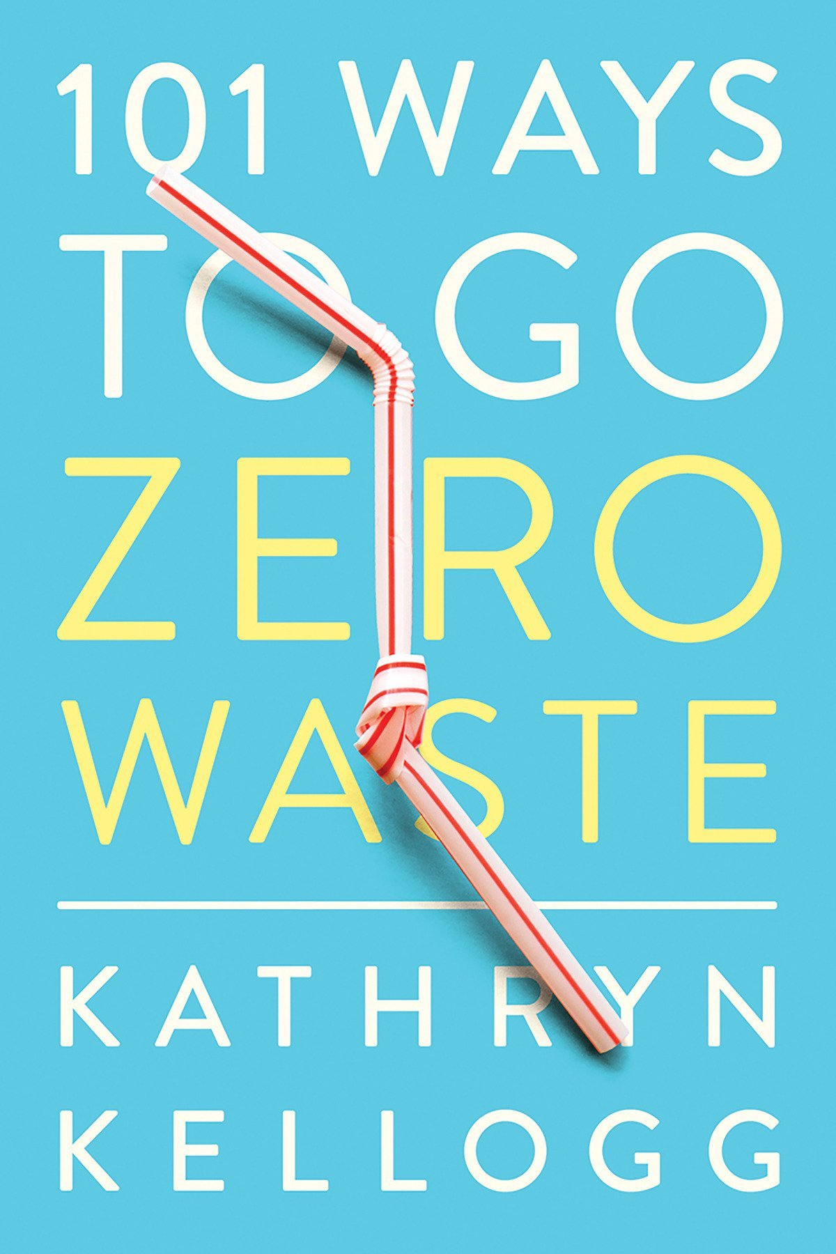 101 Ways to Go Zero Waste by Kathryn Kellogg #zerowaaste #goingzerowaste #kathrynkellogg #ecofriendly
