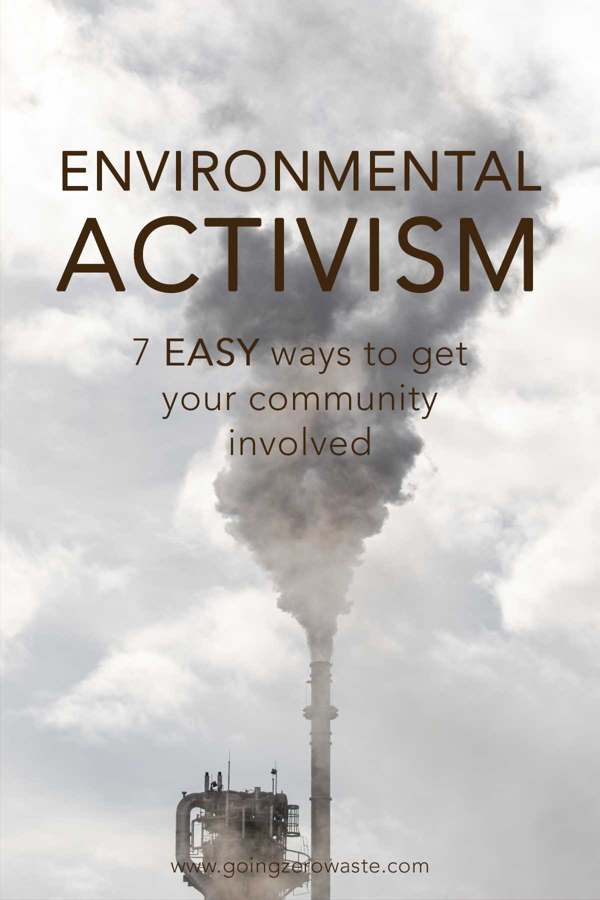 Environmental Activism: 7 Easy Ways to get your community involved from www.goingzerowaste.com #activism #environment #getinvolved #plasticfree #zerowaste #sustainable #gogreen #helpothers