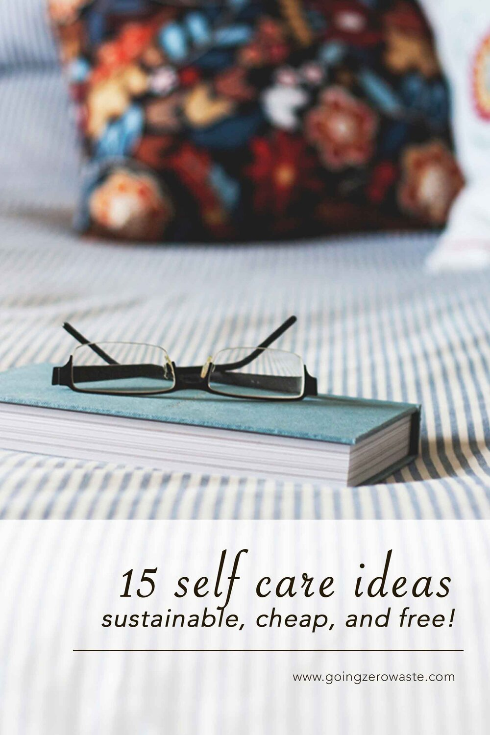 Sustainable, ethical and cheap 15 self care ideas from www.goingzerowaste.com #selfcare #sustainable #cheap #free #selfcareideas #wellness #takecareofyourself #pamperyourself #athome #inside