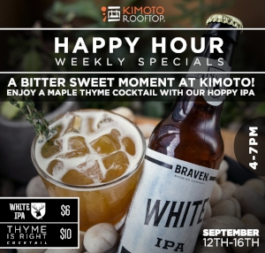 """Happy Hour this week featuring the """"Thyme is right"""" cocktail for $10 and Braven's White IPA for $6. Each week we feature a new house speciality cocktail & craft beer in addition to weekly specials: $6 Sapporo Draft, $8 Sangria, or house red or white wines, as well as $8 house liquor. Cheers!"""