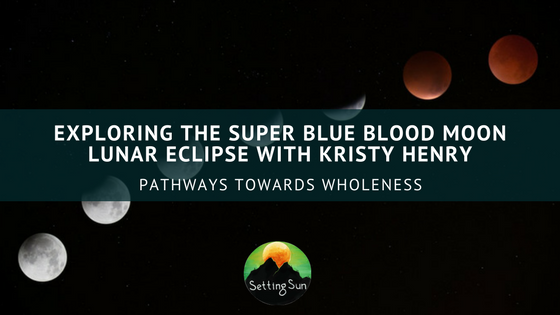 Exploring the Super Blue Blood Moon Lunar Eclipse with Kristy Henry.png