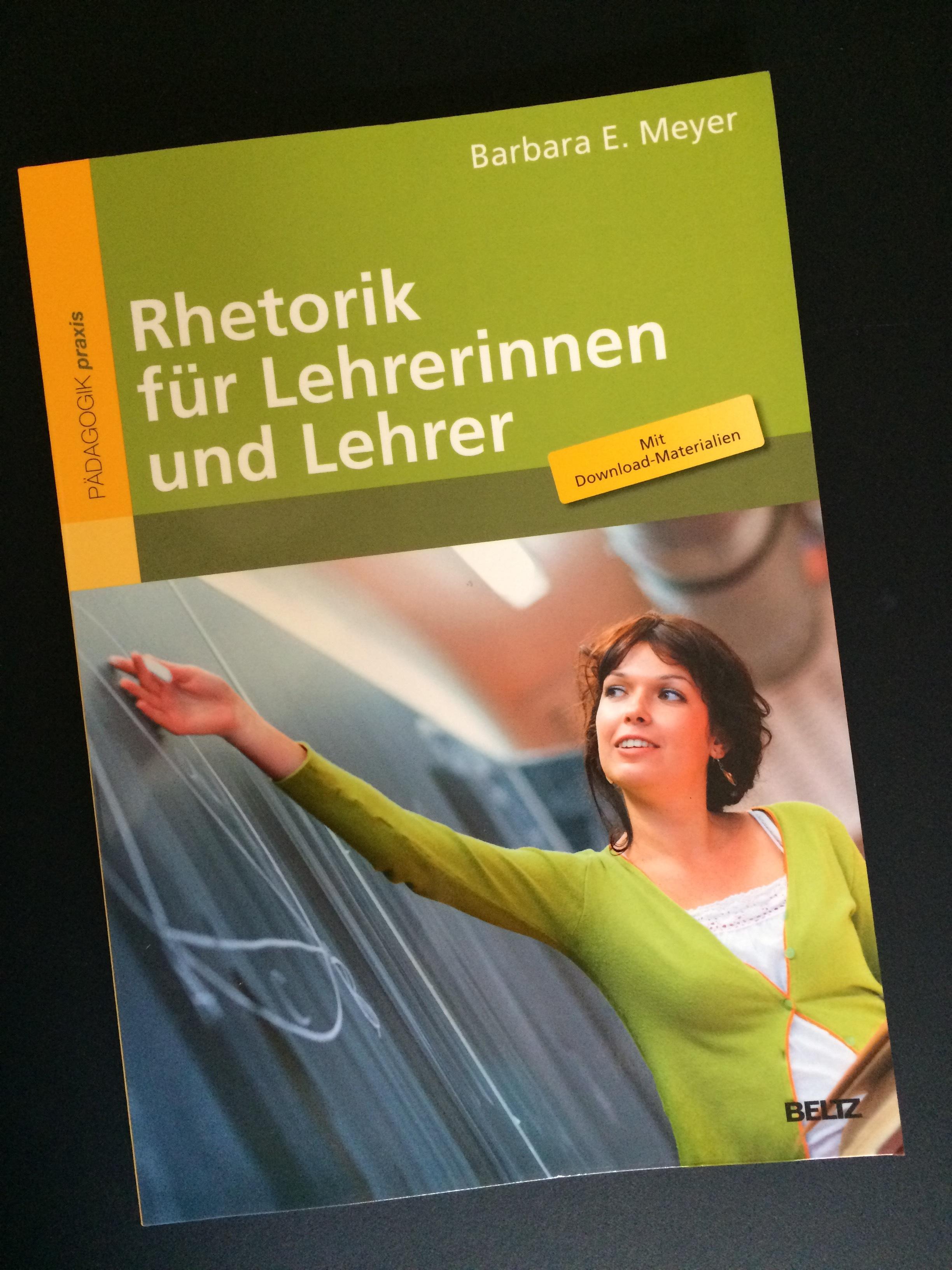 Rhetorik für Lehrerinnen und Lehrer - Dr. Barbara E. Meyer (2014), Weinheim: Beltz VerlagSehr praxisorientiertes und verständlich geschriebenes Buch einer erfahrenen Schulpädagogin.
