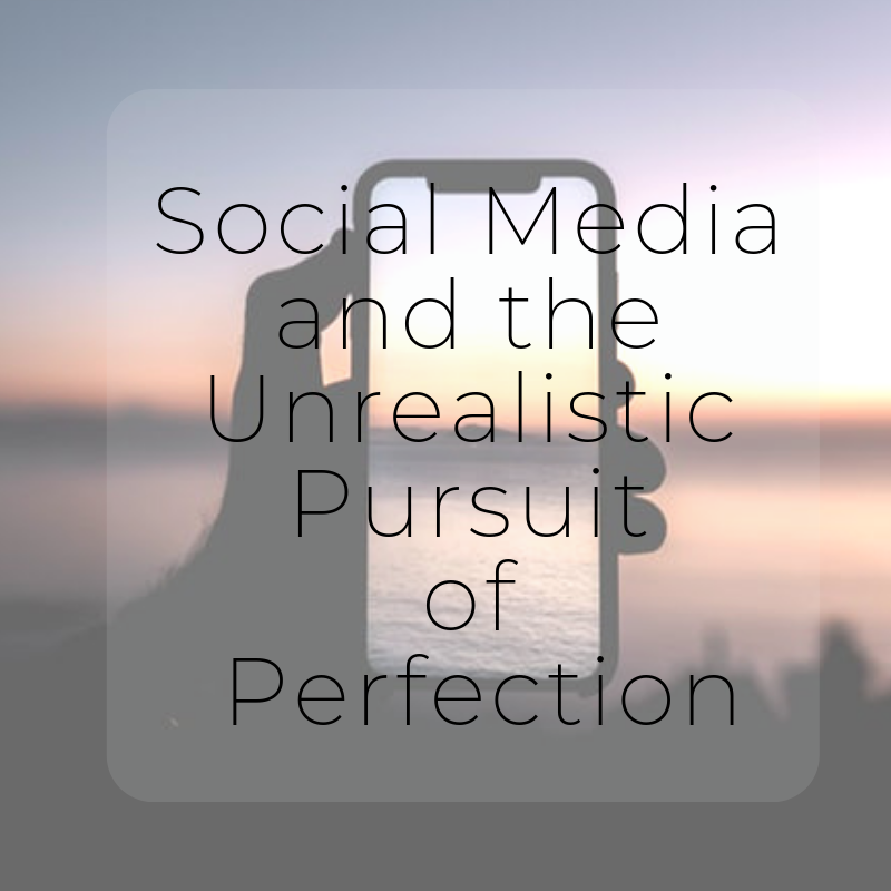 Social Media and the Unrealistic Pursuit of Perfection.png