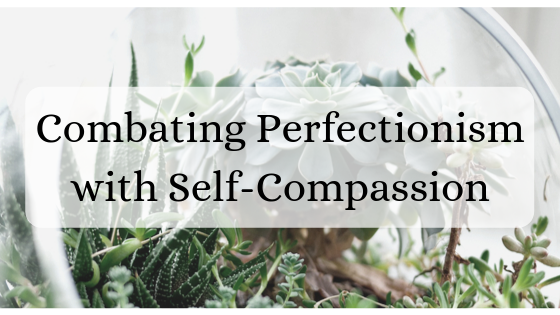 Combating Perfectionism with Self-Compassion.png