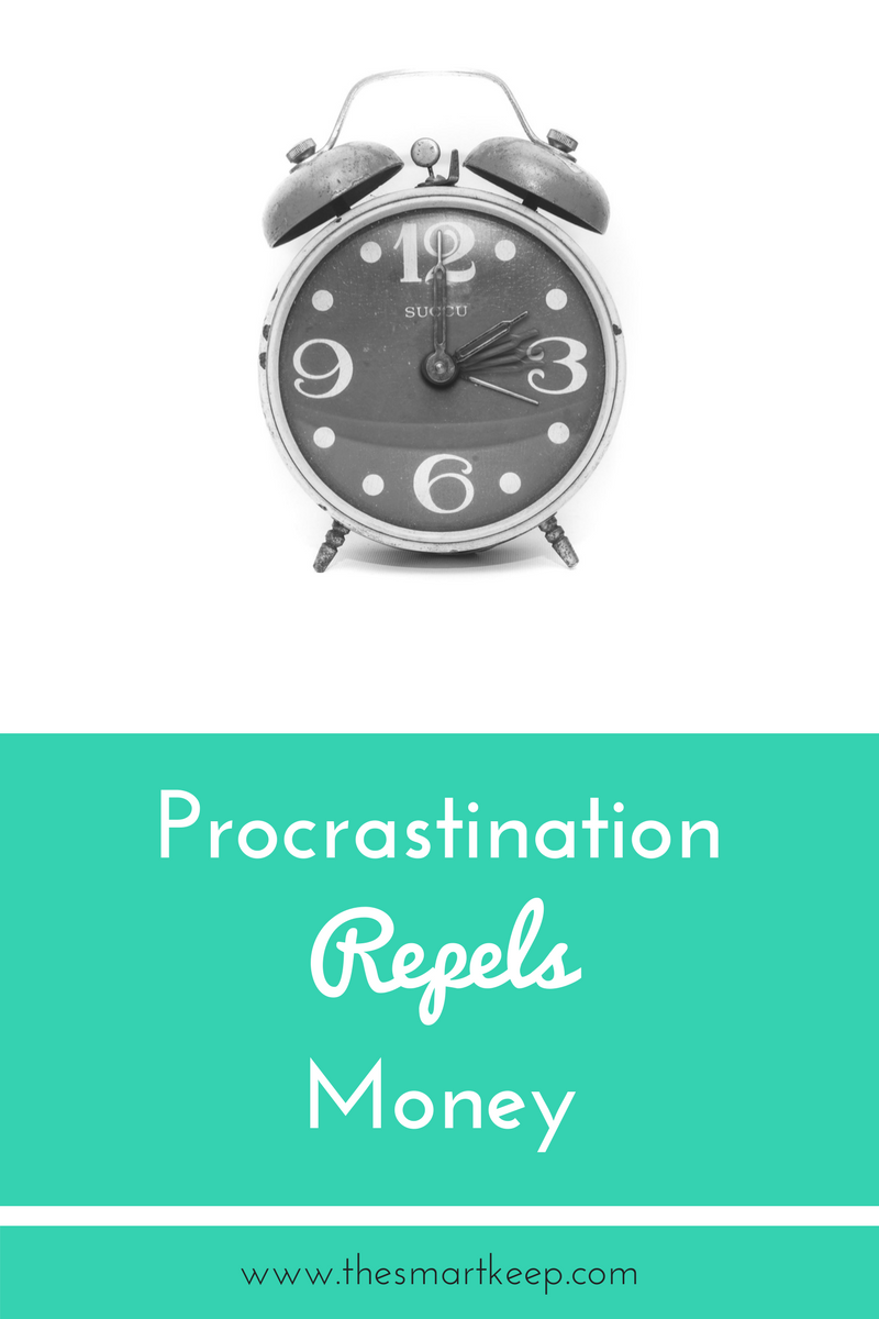 Procrastination repels money! If you want to make money, you need to take action NOW!