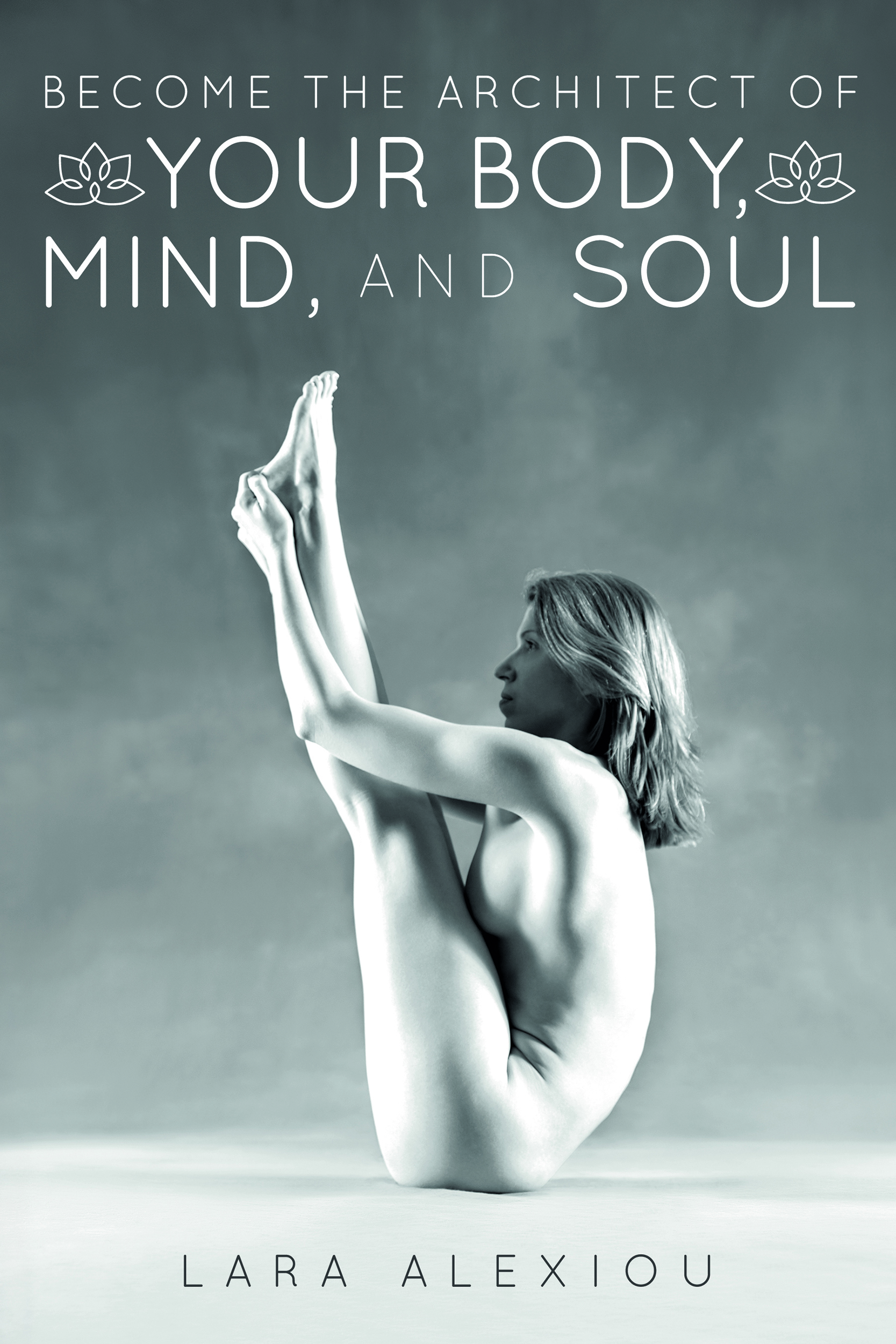 Become the Architect of Your Body, Mind, and Soul