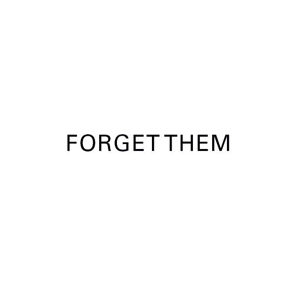 FORGET THEM