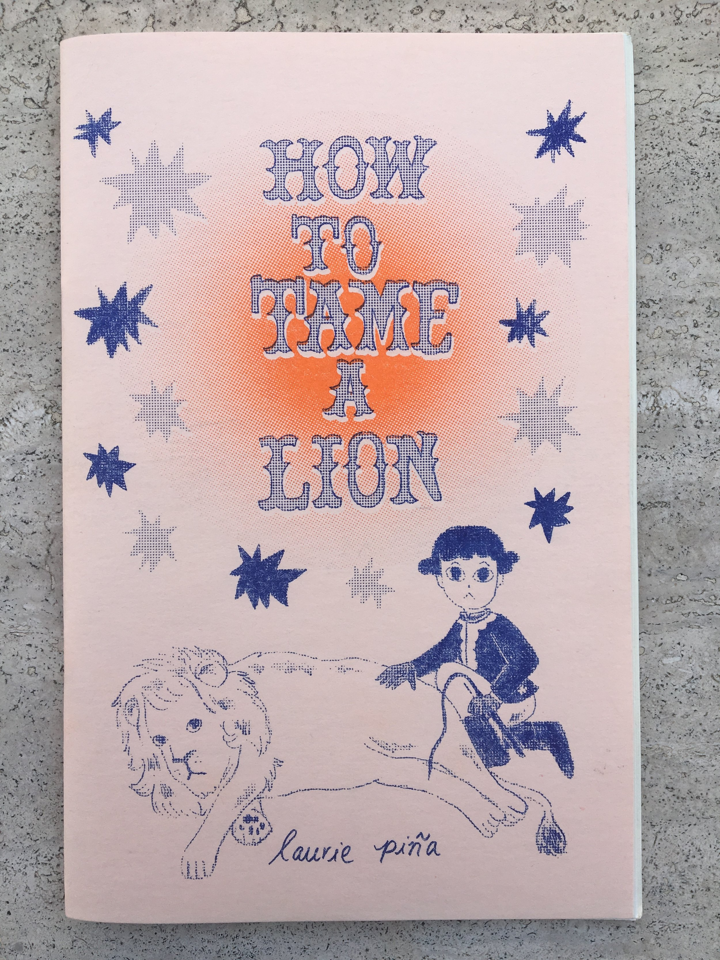 How to Tame a Lion by Laurie Piña - Second Printing2017Sold Out