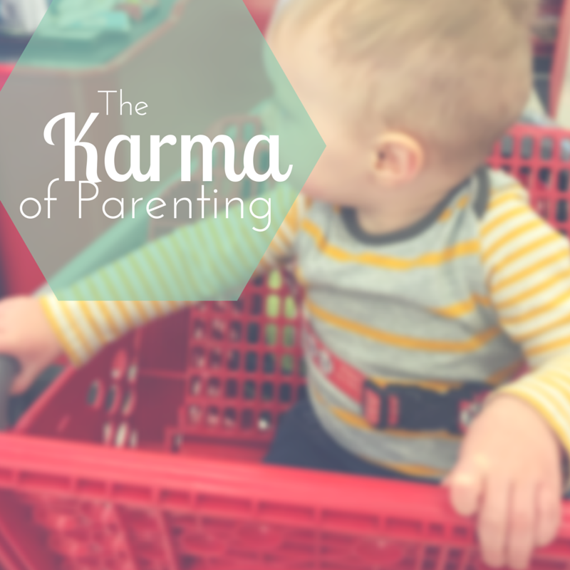 Karma of Parenting | momming is hard