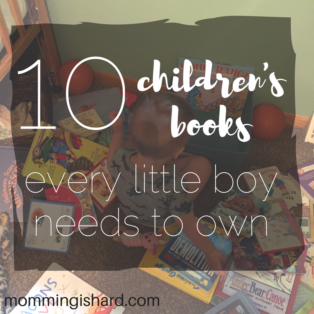 10 Children's Books Every Little Boy Needs To Own. Some are quite unexpected. | momming is hard. A mom blog for normal moms who are imperfect and are okay with it.