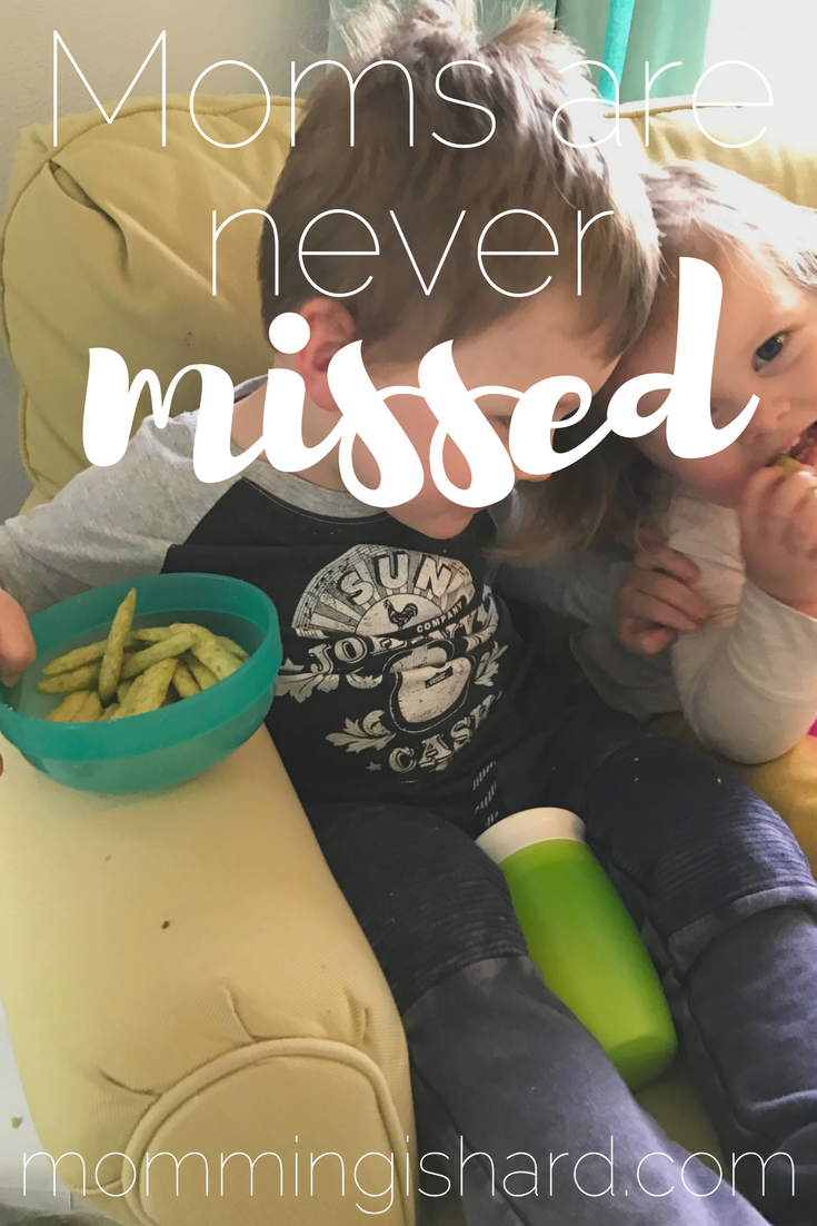 Moms are never missed | momming is hard