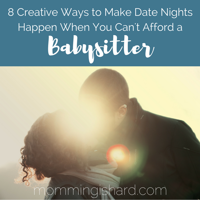 8 Creative Ways to make Date Nights Happen when you can't afford a Babysitter | momming is hard