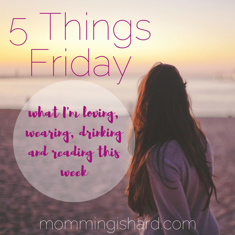 5 Things Friday | momming is hard