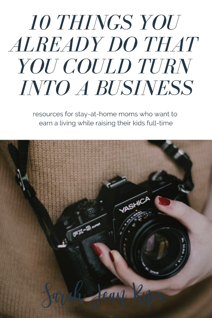 10 business ideas based on things you already do | Sarah Jean Knox creates resources for stay at home moms who want to earn an income while raising their kids full time