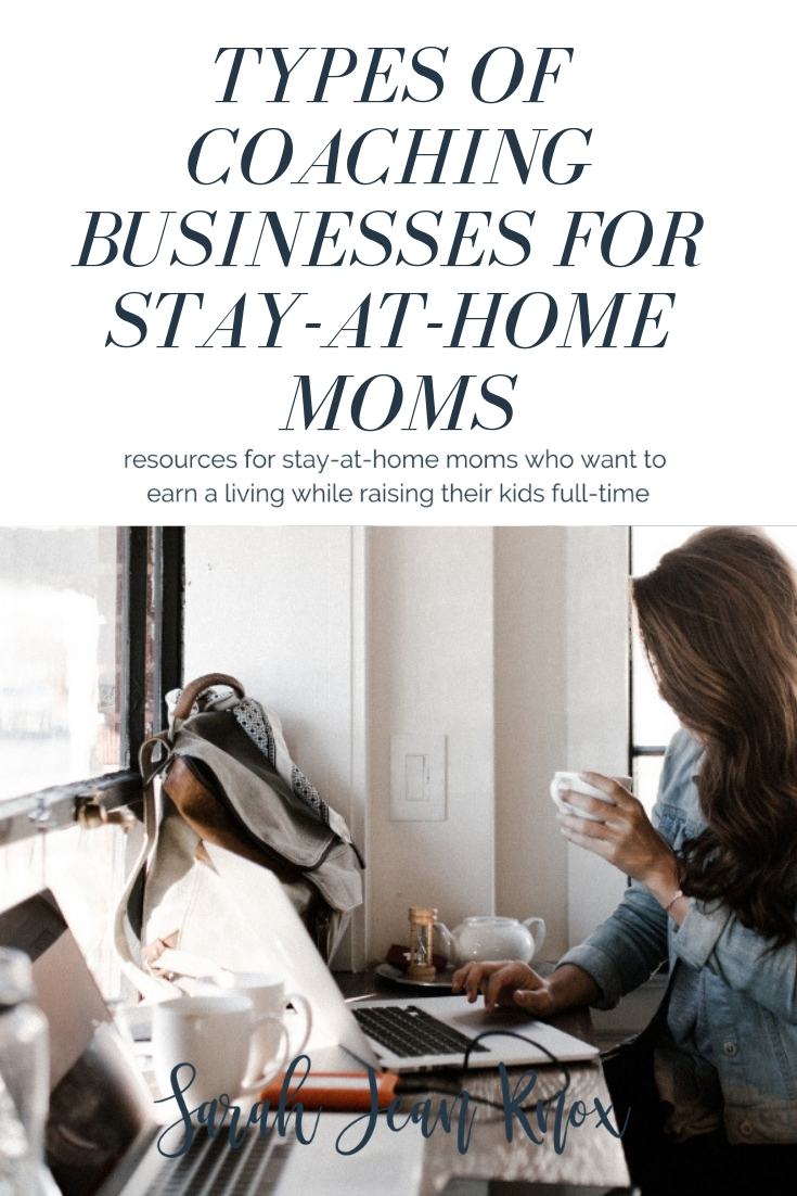 Types of coaching or consulting businesses you could start as a stay-at-home mom   Sarah Jean Knox creates resources for stay-at-home moms who want to run a business and earn an income while raising their kids fulltime