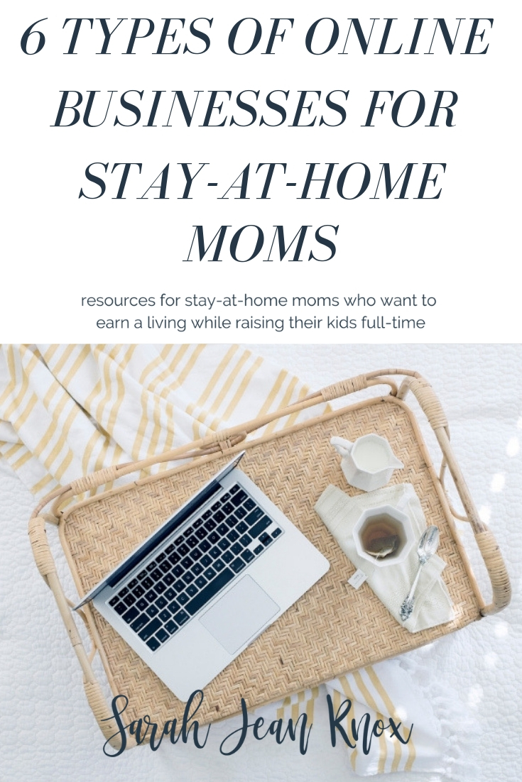 6 Types of online businesses for stay-at-home moms | Sarah Jean Knox creates resources for stay at home moms who want to build a business and earn an income while raising their kids fulltime
