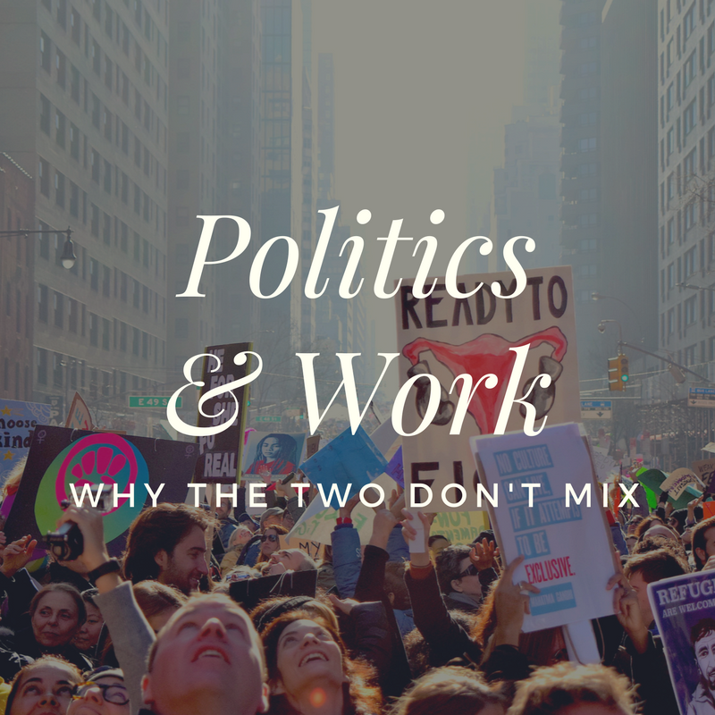 Before you talk about politics at work be mindful of how professional relationships with coworkers and customers may be impacted.