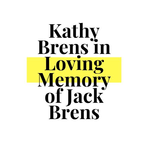Kathy Brens in Loving Memory of Jack Brens.png