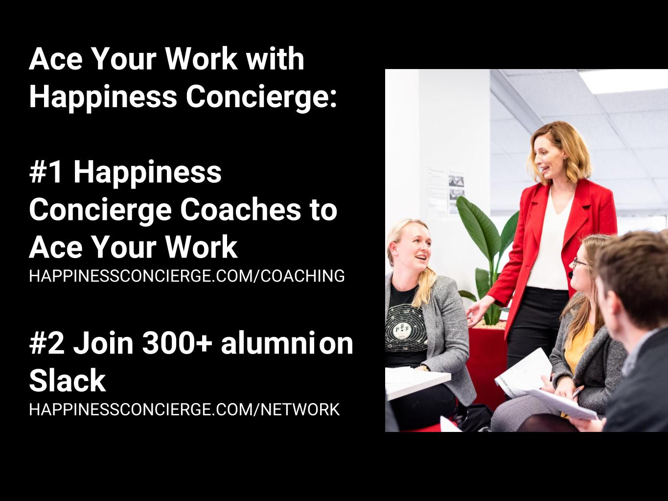 happinessconcierge.com/coaching  and  happinessconcierge.com/network