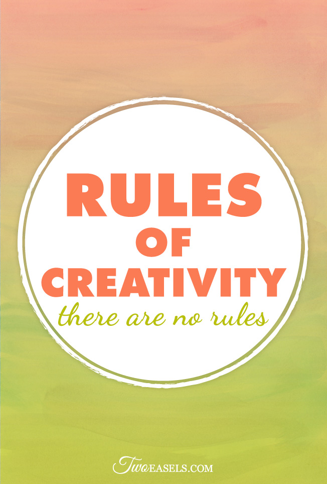 Is there a right way to do art? Who is there to tell you that your creativity is wrong? Let me tell you the real rules | twoeasels.com
