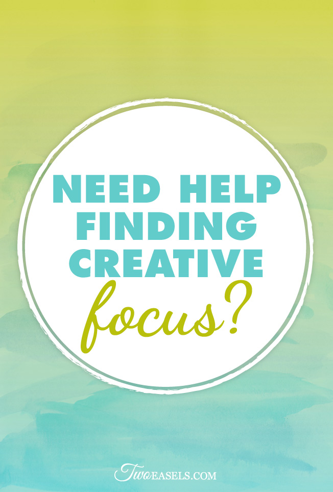 Need help finding your creative focus? #creativity @twoeasels