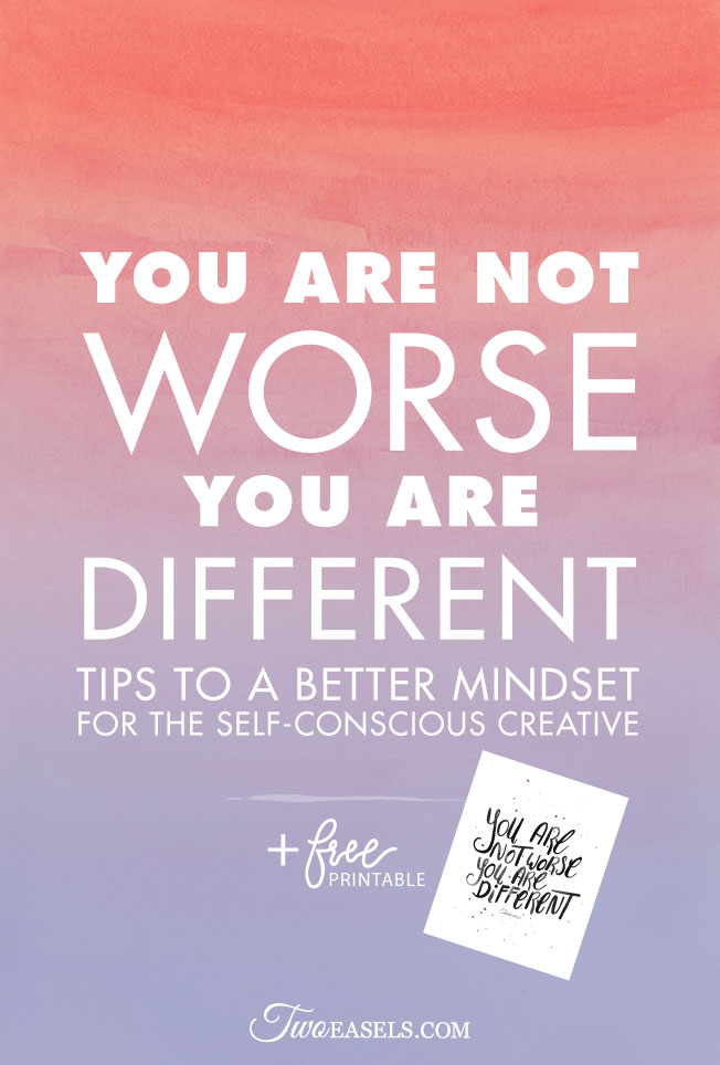 You are not worse, you are different. Tips for a self-conscious creative @twoeasels
