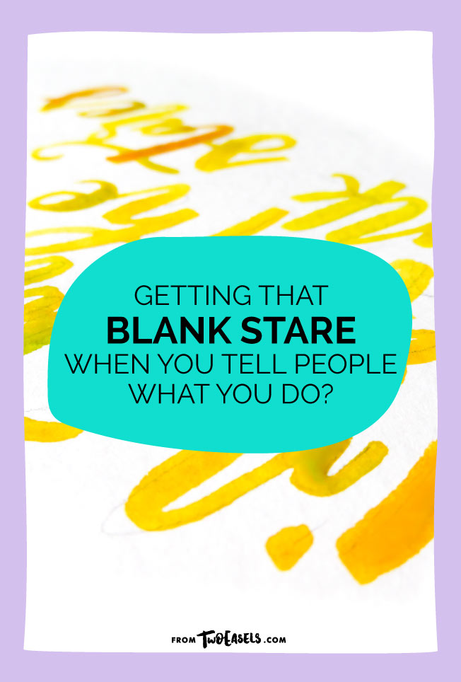 getting that blank stare when you tell people what you do? blog post @twoeasels