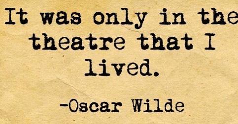 #ReasonsNottoGiveUp #oscarwilde #wednesdaywisdom #quotes #theatre