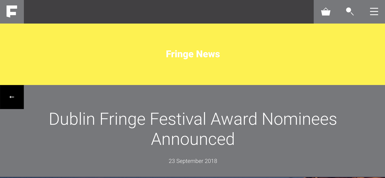 "Nominated for the ""Judges' Choice Award / Zeitgeist: for shows with the finger on the pulse of social change"" @ DUBLIN FRINGE"