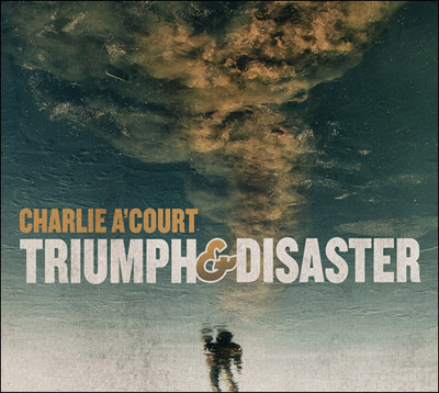 Charlie A'Court - Triumph and Disaster