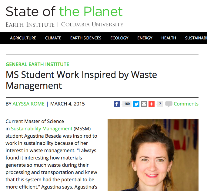 """Online News: MS STUDENT WORK INSPIRED BY WASTE MANAGEMENT,  State of the Planet, Earth Institute, Columbia University Mar 2015   """"I always found it interesting how products generate so much waste during their processing and transportation and knew that this system had the potential to be more efficient""""  Read More"""