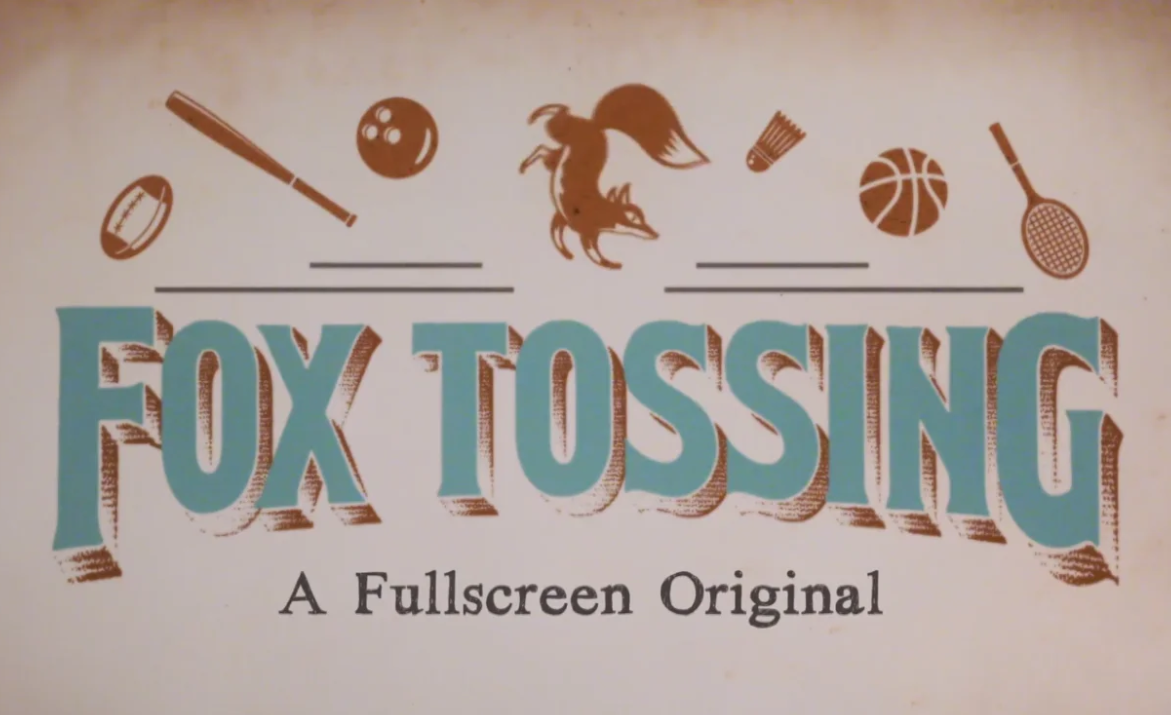 Fox Tossing - Fullscreen.Unscripted Format. Digital Series.Scotty Sire and Elton Castee have combed through sports history to revive and recreate centuries-old sports. The duo run these wild games to find out if these they should come back to life or be killed off forever.
