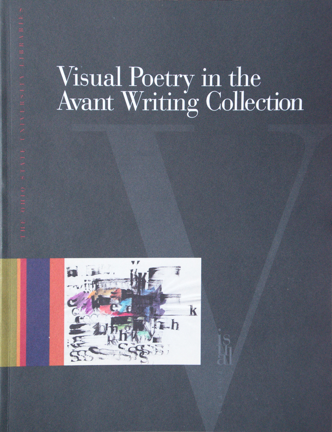 Visual Poetry in the Avant Writing Collection , ed. John M. Bennett