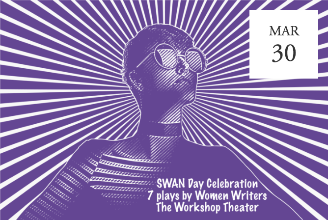 SWAN Day Celebration: 7 Plays by Women Writers at Workshop Theatre - NYC