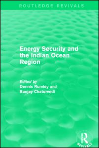Energy Security and the Indian Ocean Region , co-edited by Dennis Rumley and Sanjay Chaturvedi (Routledge, 2015)