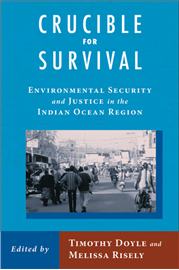 Crucible for Survival: Environmental Security and Justice in the Indian Ocean Region edited by Timothy Doyle and Melissa Riseley (Rutgers University Press: New Brunswich, New Jersey, and London 2008)
