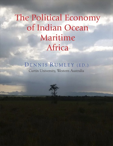 The Political Economy of Indian Ocean Maritime Africa . Dennis Rumley (ed) Routledge, 2015.