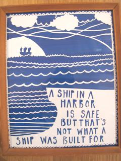 """A Ship In The Harbour is Safe but that's not what it was built for. Go Sailing"""""""