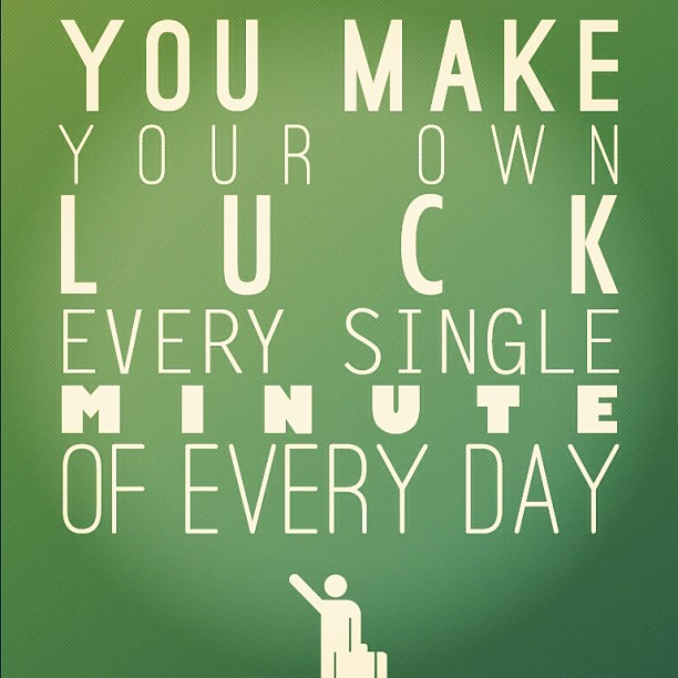 You-Make-Your-Own-Luck